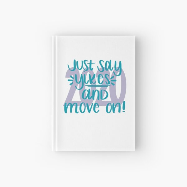 Just Say Yikes and Move On 2020 Hardcover Journal