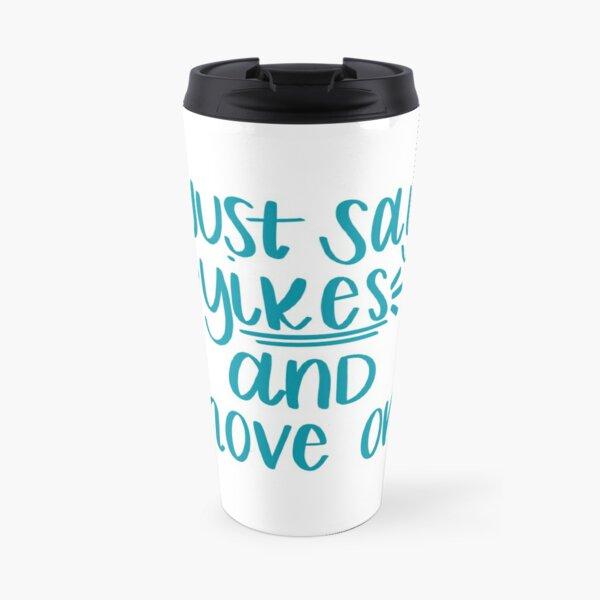 Just Say Yikes and Move On Travel Mug