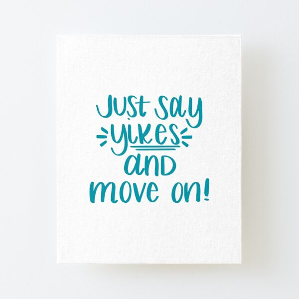 Just Say Yikes and Move On Canvas Mounted Print