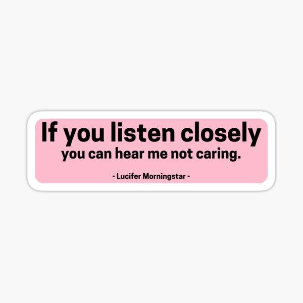 Si vous écoutez attentivement, vous pouvez m'entendre ne pas m'en soucier - Lucifer Morningstar Sticker