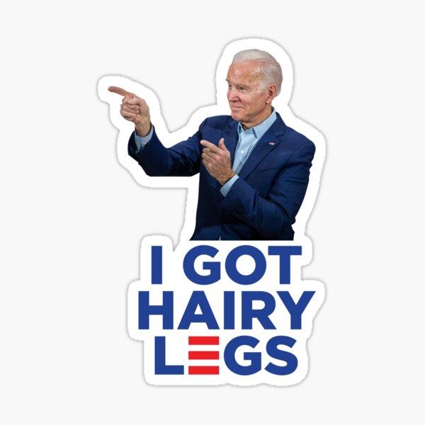 I Got Hairy Legs - Joe Biden Logo Parody Sticker