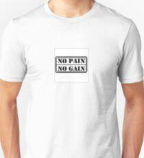 No pain, no gain. Unisex T-Shirt