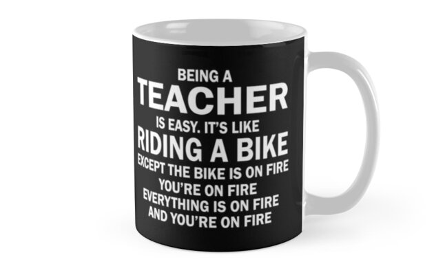 """""""BEING A TEACHER IS EASY.IT'S LIKE RIDING A BIKE EXCEPT ..."""