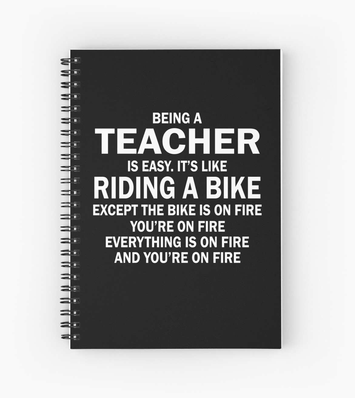 BEING A TEACHER IS EASY.IT'S LIKE RIDING A BIKE EXCEPT THE BIKE IS ...