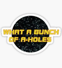What a bunch of A-holes Sticker