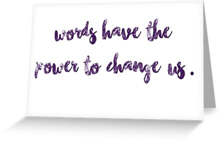 Words have the power to change us greeting cards by juliaherondale words have the power to change us by juliaherondale m4hsunfo