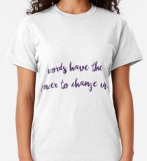 Words have the power to change us. Classic T-Shirt
