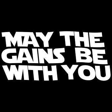 May The Gains Be With You by MHcreatives