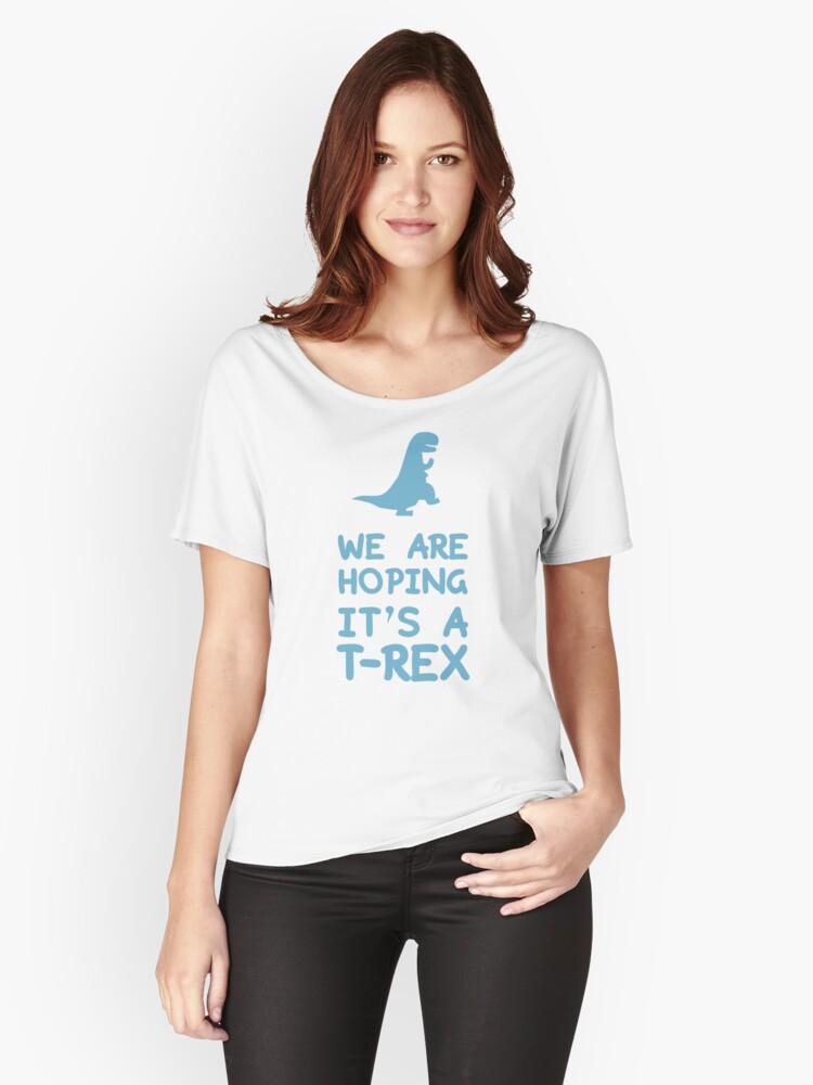 We Are Hoping It's A T-Rex Women's Relaxed Fit T-Shirt Front
