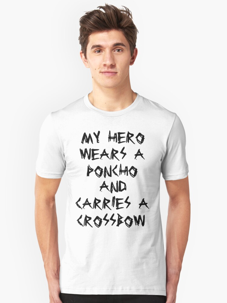 My Hero Wears a Poncho and Carries a Crossbow Unisex T-Shirt Front
