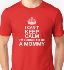 I Can't Keep Calm, I'm Going To Be A Mommy Unisex T-Shirt