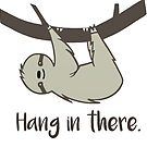 Hang in There! by Stacey Roman