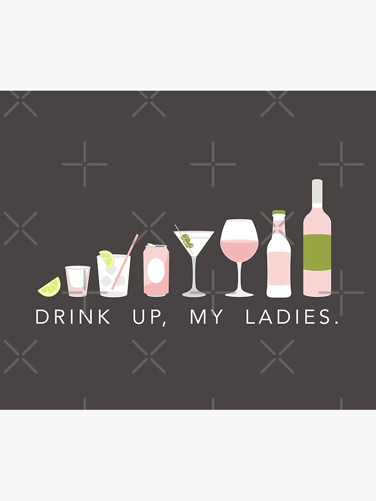 DRINK UP LADIES by annacush