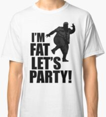 #i'm fat let's party! Classic T-Shirt