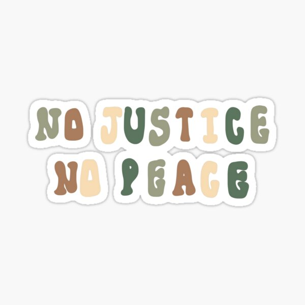 NO JUSTICE NO PEACE Sticker