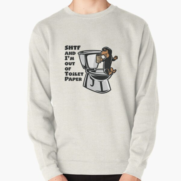 DACHSHUND SHTF - Sh!t Hit The Fan Toilet Paper Shortage Pullover Sweatshirt