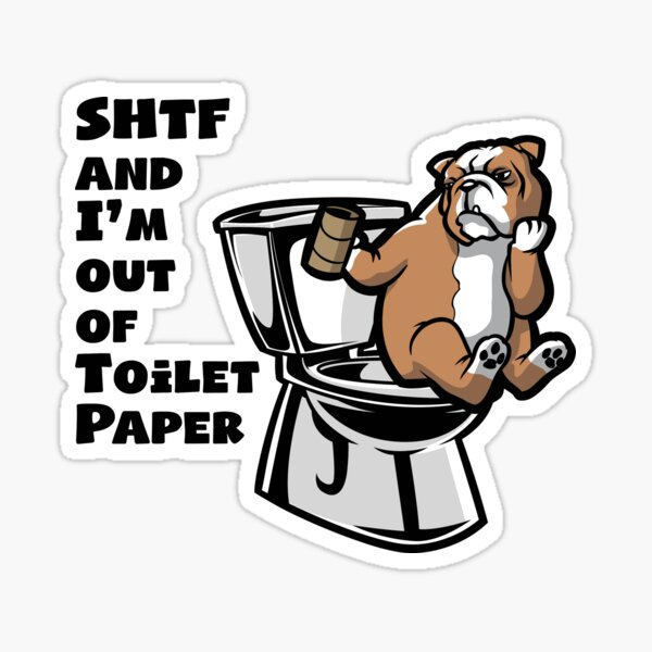 ENGLISH BULLDOG SHTF - Sh!t Hit The Fan Toilet Paper Shortage Sticker