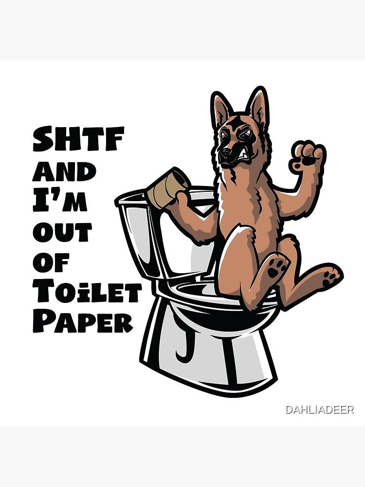 GERMAN SHEPHERD SHTF - Sh!t Hit The Fan Toilet Paper Shortage by DAHLIADEER
