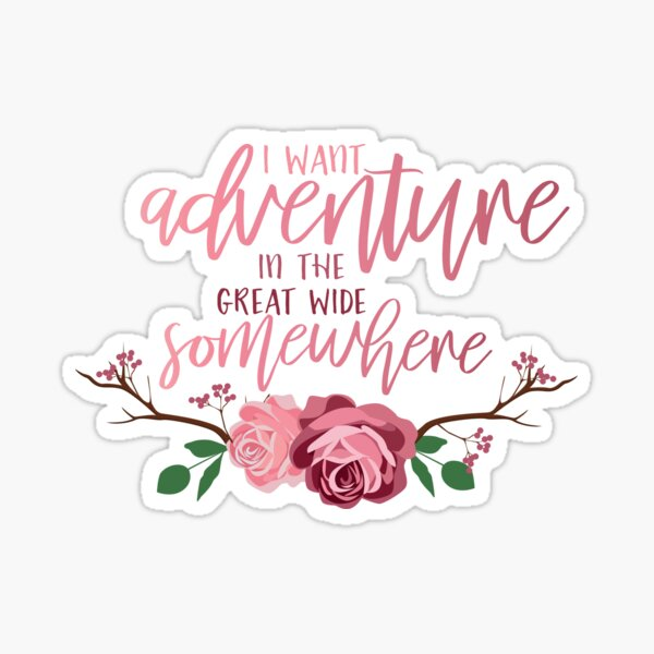 Belle Quote - I Want Adventure In The Great Wide Somewhere Sticker