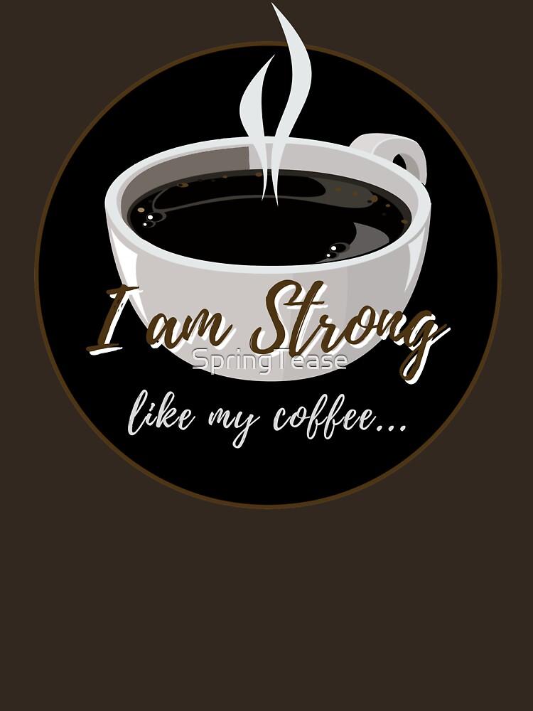 I am Strong like my Coffee by SpringTease