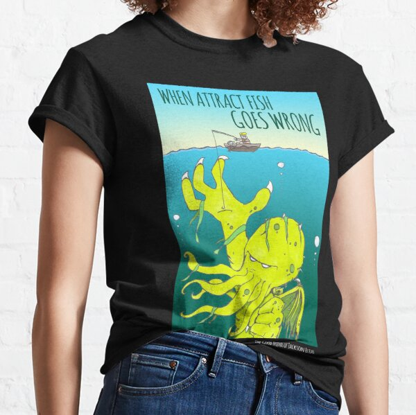When Attract Fish Goes Wrong (4) Classic T-Shirt