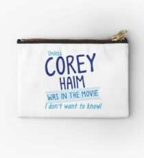 Unless COREY HAIM was in the movie I don't want to know Studio Pouch
