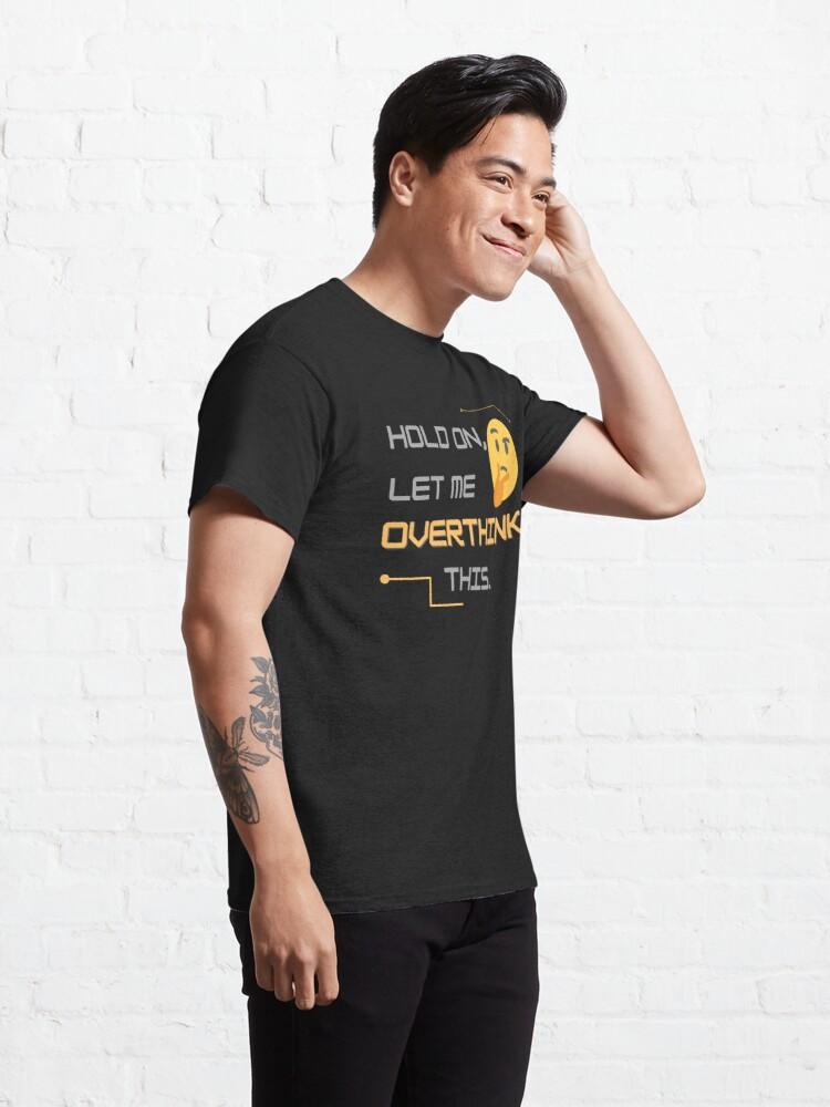 Alternate view of Hold On, Let me Overthink This. Classic T-Shirt