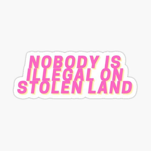 Nobody is Illegal on Stolen Land Sticker Sticker