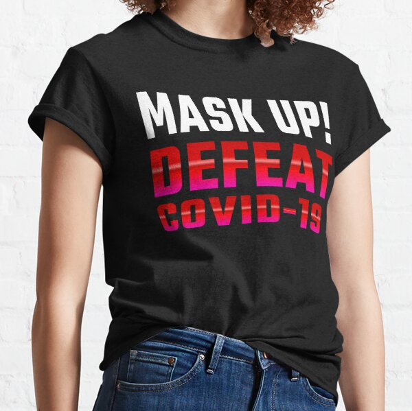 Defeat COVID-19... Mask Up! Classic T-Shirt