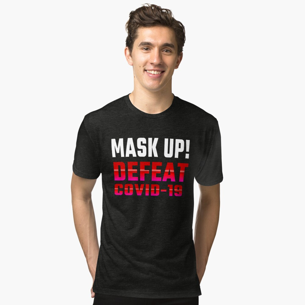 Defeat COVID-19... Mask Up! Tri-blend T-Shirt