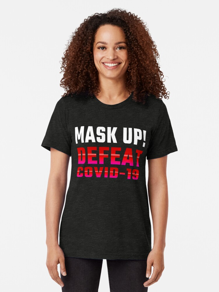 Alternate view of Defeat COVID-19... Mask Up! Tri-blend T-Shirt