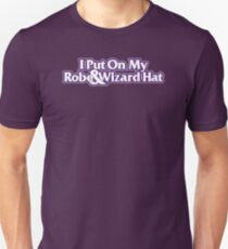 I Put On My Robe and Wizard Hat Unisex T-Shirt