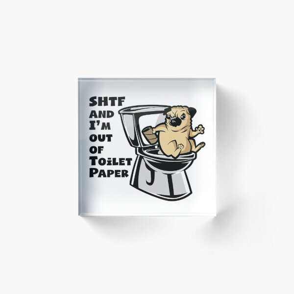 PUG SHTF - Sh!t Hit The Fan Toilet Paper Shortage Acrylic Block