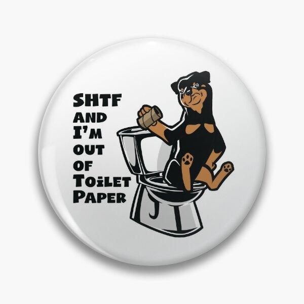 ROTTWEILER SHTF - Sh!t Hit The Fan Toilet Paper Shortage Pin