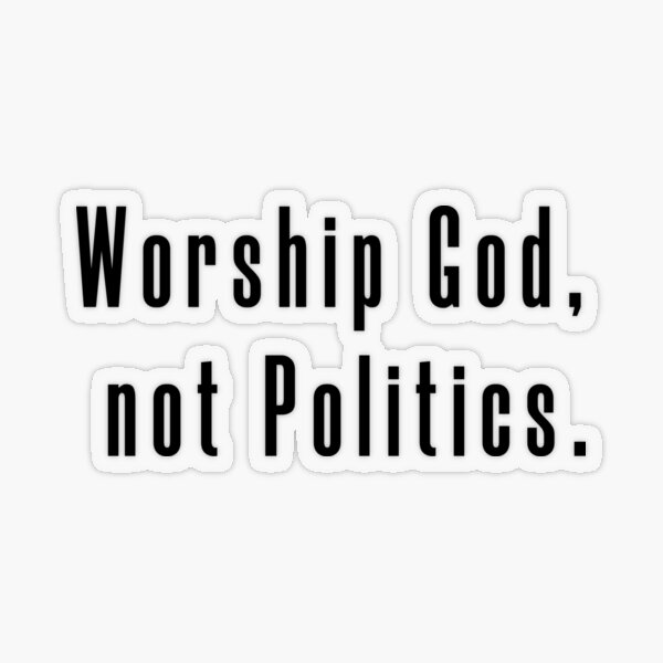 Worship God, not politics. Transparent Sticker