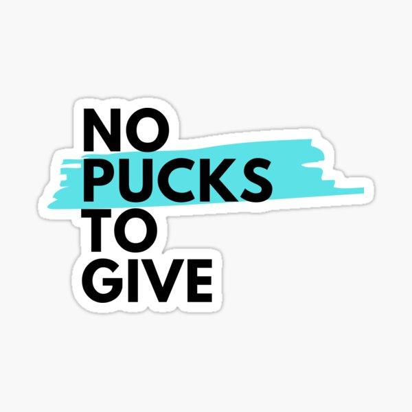 No Pucks to Give - Hockey funny Sticker