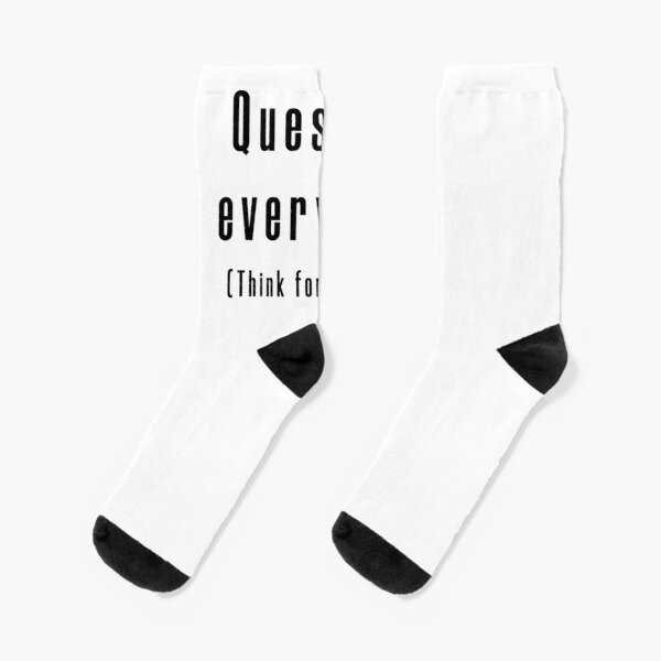 Question everything (Think for yourself.) Socks