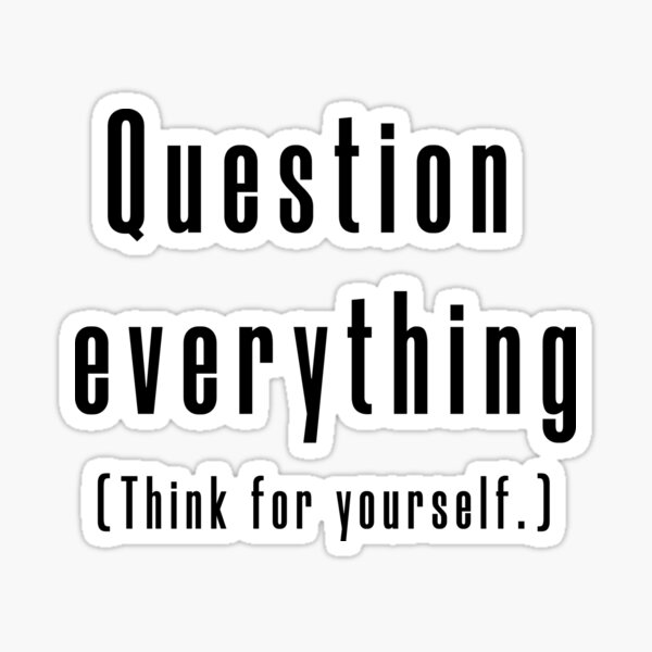 Question everything (Think for yourself.) Sticker