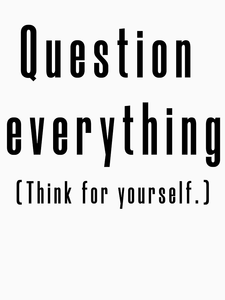 Question everything (Think for yourself.) by Recruitees