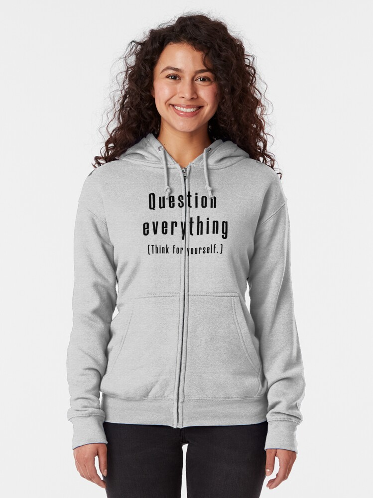 Alternate view of Question everything (Think for yourself.) Zipped Hoodie
