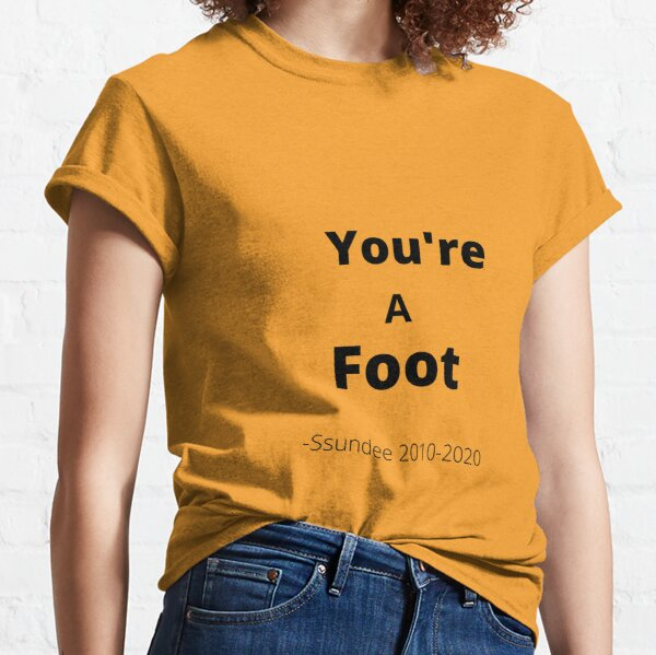 You're A Foot - Ssundee  Classic T-Shirt