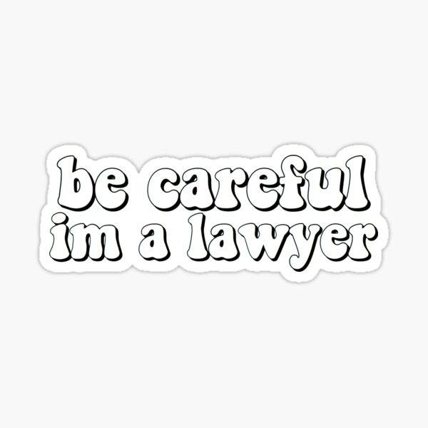 Be Careful, I'm A Lawyer  Sticker
