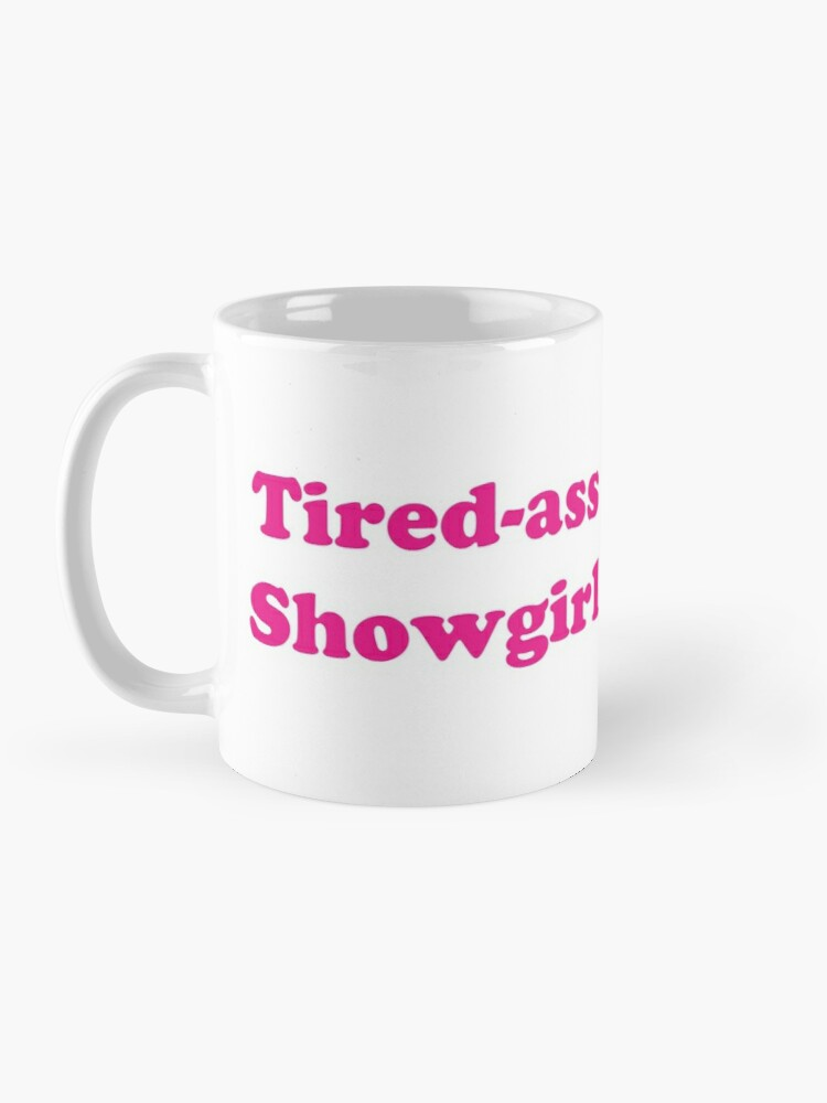Alternate view of Tired-ass Showgirl Mug