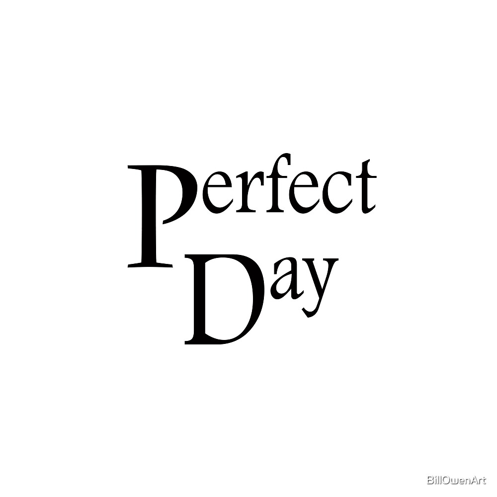 """Perfect Day"" logo art by BillOwenArt"