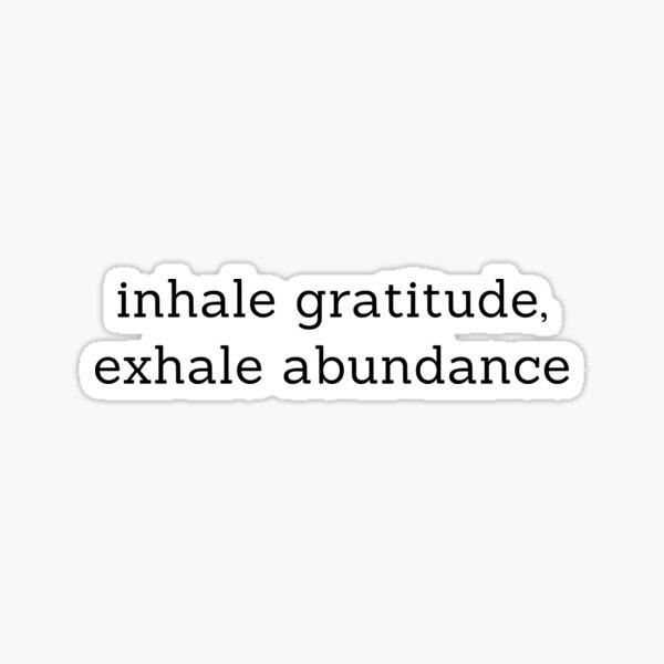 inhale gratitude, exhale abundance Sticker