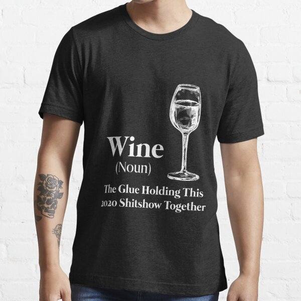 Wine (Noun) The Glue Holding This 2020 Shitshow Together Essential T-Shirt