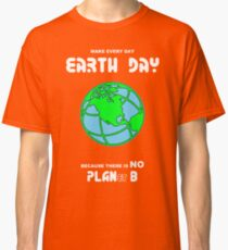 Earth Day -- Because There is No PLANet B Classic T-Shirt