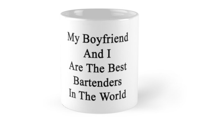 My Boyfriend And I Are The Best Bartenders In The World  by supernova23