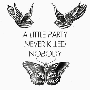 A Little Party Never Killed Nobody With Tattoos by wishforlondon