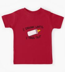 I .drink until I pass out Kids Tee